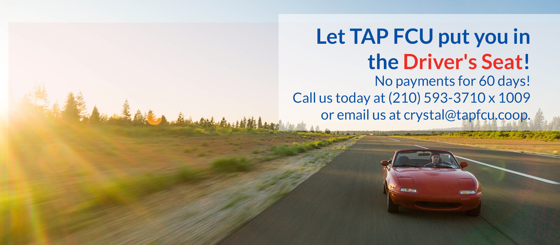 Let TAP FCU put you in the Driver's Seat! No payments for 60 days! Call us today at 210-593-3710 x 1009 or email us at crystal@tapfcu.coop.