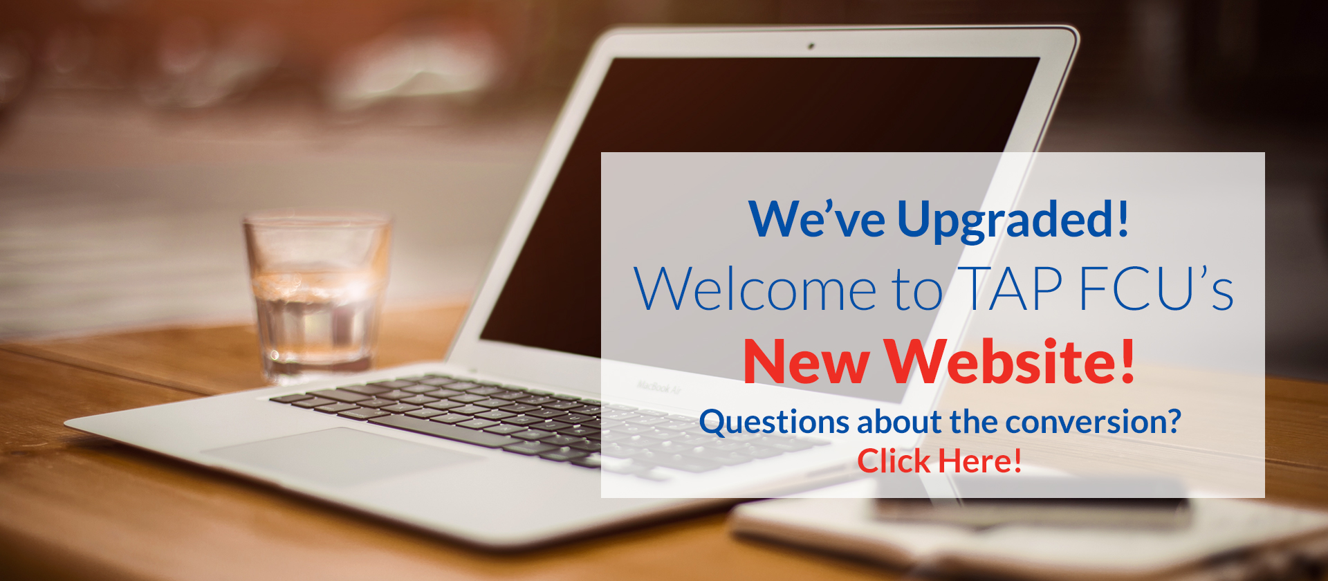 We've Upgraded! Welcome to TAP FCU's New Website! Questions about the conversion? Click Here!